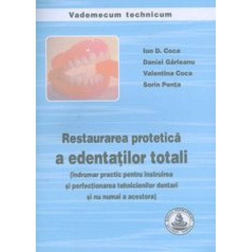RESTAURAREA PROTETICA A EDENTATILOR TOTALI - Indrumar pentru tehnicieni dentari -