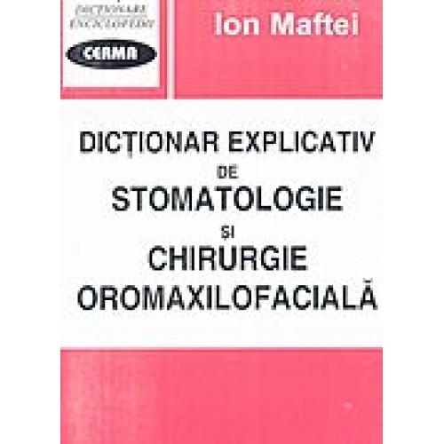 DICTIONAR EXPLICATIV DE STOMATOLOGIE SI CHIRURGIE OROMAXILOFACIALA