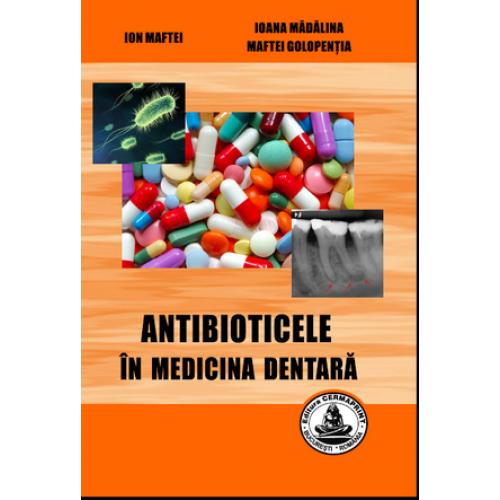 ANTIBIOTICELE IN MEDICINA DENTARA – ION MAFTEI, IOANA MADALINA MAFTEI
