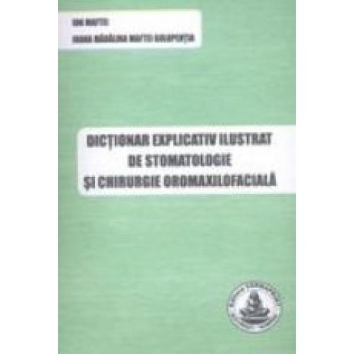 DICTIONAR EXPLICATIV ILUSTRAT DE STOMATOLOGIE SI CHIRURGIE OROMAXILOFACIALA